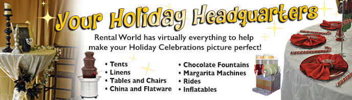 Rental World has virtually everything  to help make your Holiday Celebration  picture perfect!