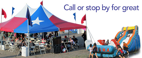 Call or stop by for great Summer Deals on Tables, Chairs, Wet Slides, Tents and more...
